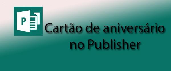 Como Criar Convite De Aniversário No Publisher