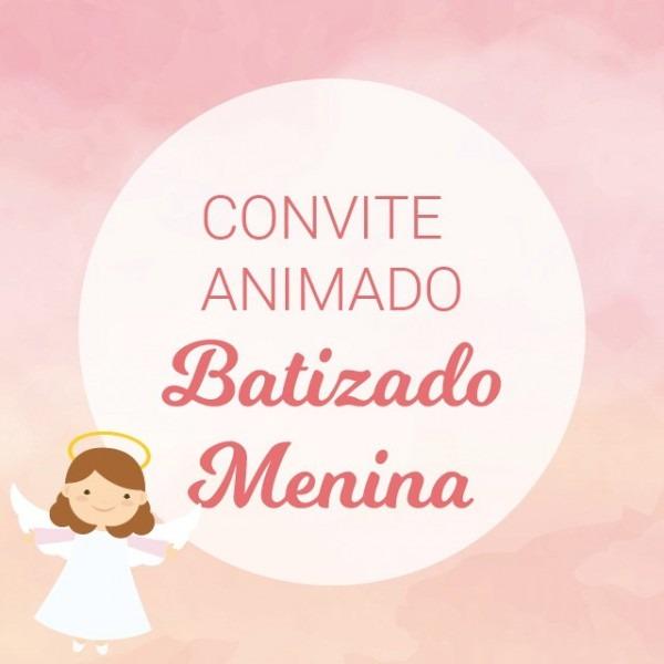 Convite Animado Batizado Menina